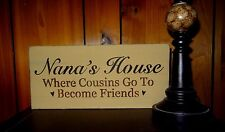 Nana's House Grandma Where Cousins Go to Become Friends Sign Mother's Day Gift