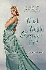 What Would Grace Do?: How to Live Life in Style Like the Princess of H-ExLibrary