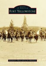 Images of America: Fort Yellowstone by Elizabeth A. Watry and Lee Whittlesey