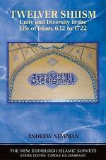 Twelver Shiism: Unity and Diversity in the Life of Islam, 632 to 1722 (The New E