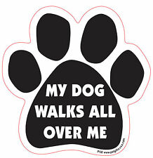 Dog Magnetic Paw Car Decal - My Dog Walks All Over Me - Made In Usa