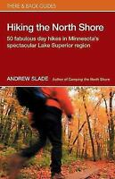 Hiking the North Shore: 50 Fabulous Day Hikes in Minnesota's Spectacular Lak...