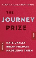 THE JOURNEY PRIZE STORIES - CAYLEY, KATE (COM)/ FRANCIS, BRIAN (COM)/ THIEN, MAD