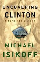 Uncovering Clinton: A Reporter's Story, Isikoff, Michael,0609603930, Book, Good