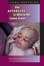The Afterlife Is Where We Come From: The Culture of Infancy in West Africa, , Go