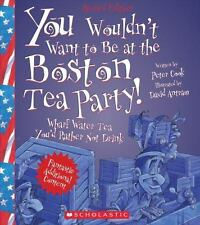 You Wouldn't Want to Be at the Boston Tea Party! (Revised Edition)
