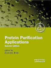 Protein Purification Applications: A Practical Approach (The Practical-ExLibrary