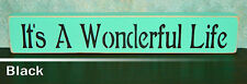 It's A Wonderful Life Wooden Sign - Shelf Sitter - 21 Colors to Choose From!