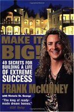 Make It BIG!: 49 Secrets for Building a Life of Ex