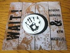 """ROBERT HOWARD & KYM MAZELLE - WAIT       7"""" VINYL PS"""