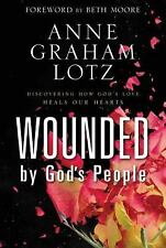 Wounded by God's People : Discovering How God's Love Heals Our Hearts by Anne...