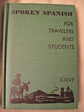 Spoken Spanish for Travelers and Tourists Hardcover – Vintage 1943 by C. Kany