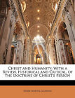 Christ and Humanity: With a Review, Historical and Critical, of the Doctrine of