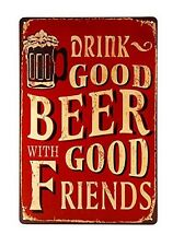 Drink Good Beer With Good Friends, Vintage Styled Fun Metal Tin Wall Sign