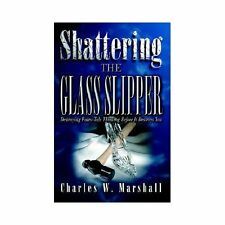 Shattering The Glass Slipper by Charles W. Marshall Ph.D. (2003, Paperback)