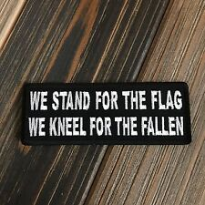 We STAND for the Flag We KNEEL for the Fallen Patch