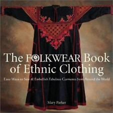 The Folkwear Book of Ethnic Clothing: Easy Ways to Sew & Embellish Fabulous Garm