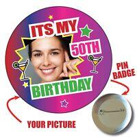 50TH PERSONALISED PHOTO 75mm IT'S MY BIRTHDAY PIN BADGE BIG BADGES FUN 1058