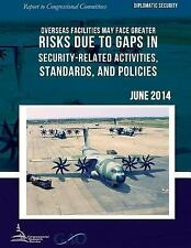 Diplomatic Security : Overseas Facilities May Face Greater Risks Due to Gaps...