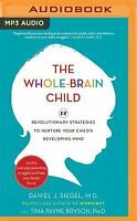 The Whole-Brain Child : 12 Revolutionary Strategies to Nurture Your Child's...