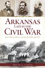 Arkansas Late in the Civil War: The 8th Missouri Volunteer Cavalry, April 186...