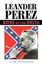 Leander Perez: Boss of the Delta: By Glen Jeansonne