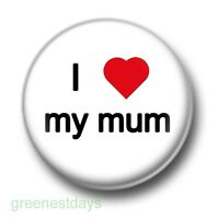 I Love / Heart My Mum 1 Inch / 25mm Pin Button Badge Mother's Day Mummy Mother