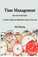 Time Management : How Do I Find Time? a Guide to Help You Build More Time :...