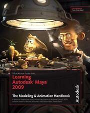 Learning Autodesk Maya 2009 The Modeling & Animation Handbook: Official Autodesk
