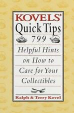 Kovels' Quick Tips: 799 Helpful Hints on How to Care for Your Collectibles - Acc