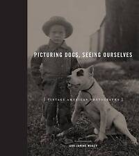 Picturing Dogs, Seeing Ourselves: Vintage American Photographs by Ann-Janine Mor