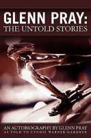 Glenn Pray: The Untold Stories: By Glenn Pray