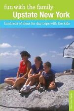 Fun with the Family Upstate New York: Hundreds of Ideas for Day Trips with the K