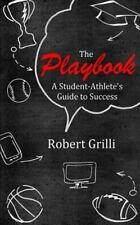 The Playbook : A Student-Athlete's Guide to Success by Robert Grilli (2016,...