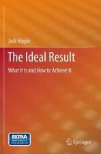 The Ideal Result : What It Is and How to Achieve It by Jack Hipple (2012,...