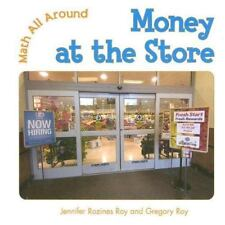 Money at the Store: By Jennifer Rozines Roy & Gregory Roy (Math All-ExLibrary