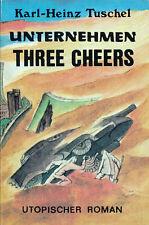 Tuschel UNTERNEHMEN THREE CHEERS Utopischer Roman Science-Fiction Phantastik DDR