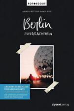 Berlin fotografieren - Architekturschätze und geheime Orte von Andreas Böttger und Nancy Jesse (2017, Taschenbuch)