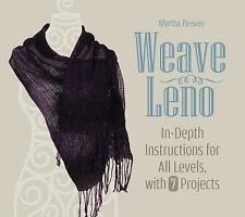 Weave Leno: In-Depth Instructions for All Levels, with 7 Projects Reeves, Martha