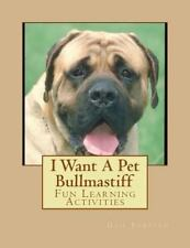 I Want a Pet Bullmastiff : Fun Learning Activities, Paperback by Forsyth, Gai.