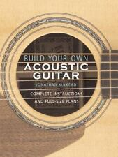 Build Your Own Acoustic Guitar: Complete Instructions and Full-Size Plans, Kinke