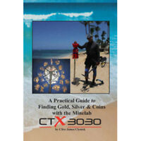 A Practical Guide to Finding Gold, Silver & Coins with the Minelab CTX 3030 Book