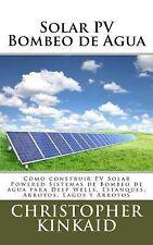 Solar PV Bombeo de Agua : Cómo Construir PV Solar Powered Sistemas de Bombeo...