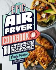 Epic Air Fryer Cookbook: 100 Inspired Recipes That Take Air-Frying in Delicious