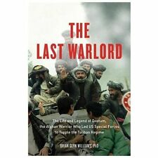The Last Warlord : The Life and Legend of Dostum, the Afghan Warrior Who Led...