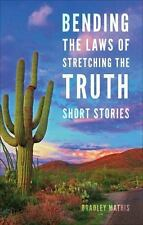 Bending the Laws of Stretching the Truth (Paperback) by Bradley Mathis