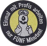 Bundeswehr Aufnäher Patch Einmal mit Profis arbeiten nur FÜNF Minuten ....A4200K