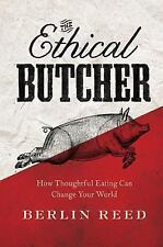 The Ethical Butcher: How to Eat Meat in a Responsible and Sustainable Way, Reed,