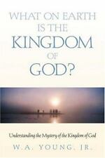 What on Earth Is the Kingdom of God? by W. A., Jr. Young (2002, Paperback)