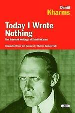 Today I Wrote Nothing: The Selected Writing of Daniil Kharms by Daniil Kharms |